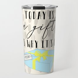 Today is a gift, that's why it's called the present Travel Mug
