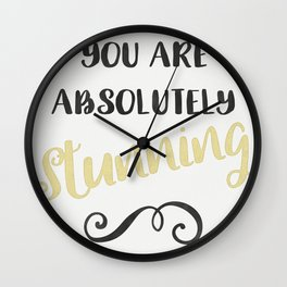 You Are Absolutely Stunning Wall Clock