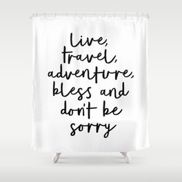 Live Travel Adventure Bless and Don't Be Sorry black and white modern typography home wall decor Shower Curtain