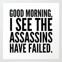 sayings Art Prints featuring Good morning, I see the assassins have failed. by CreativeAngel