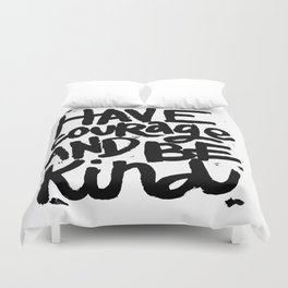 Have Courage & Be kind Duvet Cover