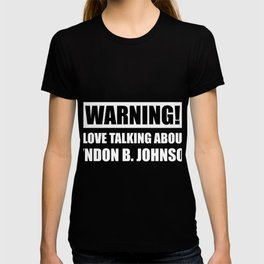 I love Talking About Lyndon Johnson T-shirt