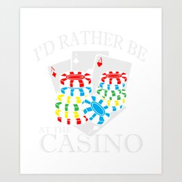 I'd Rather Be At The Casino  Funny Casino Gambler Art Print