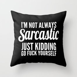 I'm Not Always Sarcastic Throw Pillow