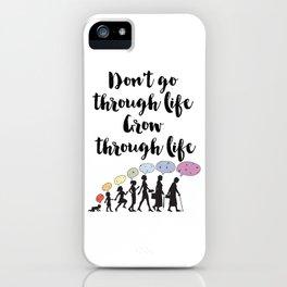 Don't go through life, grow through life Quote II iPhone Case