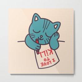 I Love To Kill Cat Metal Print