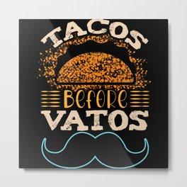 Tacos befor Vatos Metal Print