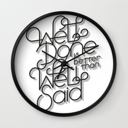 Well Done is better than Well Said Wall Clock