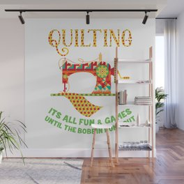 Quilting Its All Fun And Games Until The Bobbin Runs Out T-Shirt Wall Mural