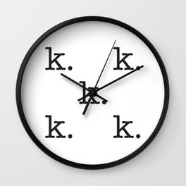 k. • text you don't want • typography • for the pessimist • passive aggressive Wall Clock