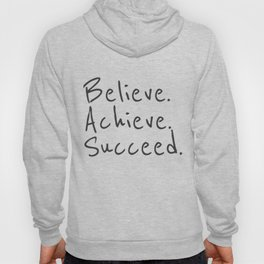 BELIEVE.  ACHIEVE.  SUCCEED.  Motivate Quote / Motivational Inspirational Message / Empower Fearless Hoody