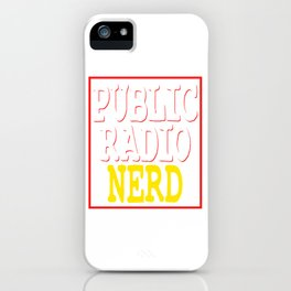 """""""Public Radio Nerd"""" tee design for you and your nerdy friends! Perfect to mock your friends too!  iPhone Case"""