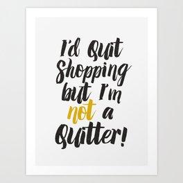 I'd quit, but... Art Print