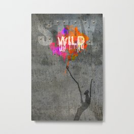 Stay Wild .2 Metal Print