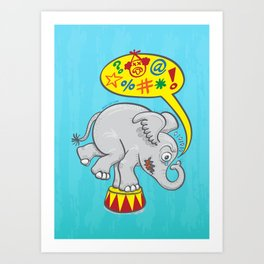 Circus elephant saying bad words Art Print