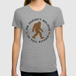 Bigfoot - He Doesn't Believe in You Either T-shirt