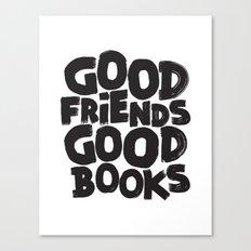 GOOD FRIENDS GOOD BOOKS Canvas Print