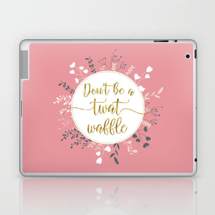 DON'T BE A TWAT WAFFLE - Fancy Gold Sweary Quote Laptop & iPad Skin