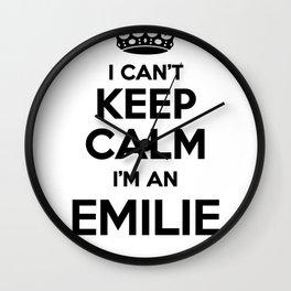 I cant keep calm I am an EMILIE Wall Clock