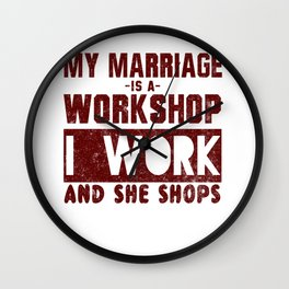 My Marriage Is A Workshop, I Work And She Shops Wall Clock