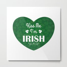 St. Patrick's Day Kiss me Irish Metal Print