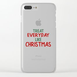 Treat everyday like Christmas! Clear iPhone Case