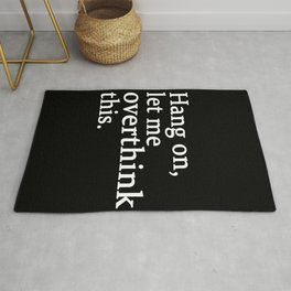 hang on , let me overthink this Rug