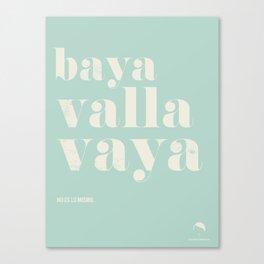 Baya, valla, vaya. Canvas Print