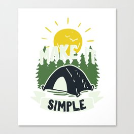 Camping Drinking Campers Travel Traveling Nature Make It Simple Campfire Gift Canvas Print