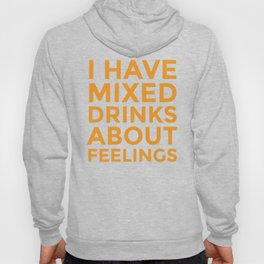 I HAVE MIXED DRINKS ABOUT FEELINGS (Alcohol) Hoody