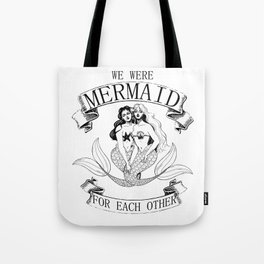 we were MERMAID for each other Tote Bag