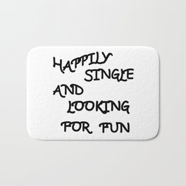 Happily Single and Looking for Fun Bath Mat