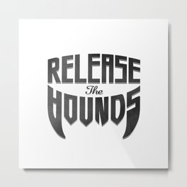 Release the hounds Metal Print