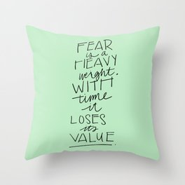 Fear is a heavyweight, with time it loses its value Quote Throw Pillow
