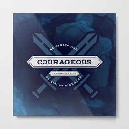 1 CHONICLES - BE STRONG AND COURAGEOUS Metal Print