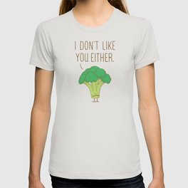 Broccoli don't like you either T-shirt