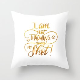 I am not throwing away my shot Throw Pillow