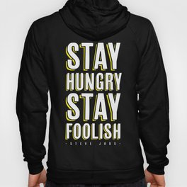 Stay Hungry, Stay Foolish - Steve Jobs Quote Hoody