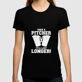 Take A Pitcher It'll Last Longer T-Shirt T-shirt