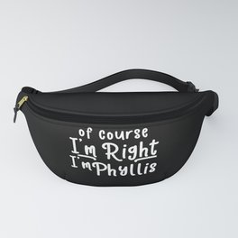 Of Course I'm Right I'm Phyllis Fanny Pack