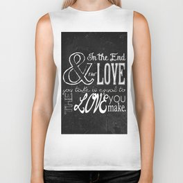 & In the end, the love you take; Lyric Quote. Biker Tank