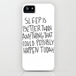 Sleep is better than anything that could possibly happen today. iPhone Case