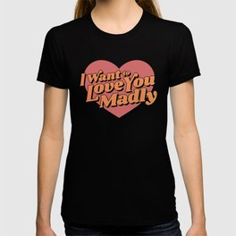 Love You Madly T-shirt