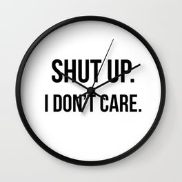 Shut up I don't care quote Wall Clock