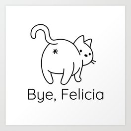 Funny Bye, Felicia Gifts for Cat Lovers Art Print
