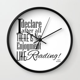 I Declare After All There Is No Enjoyment Like Reading - Jane Austen Quote from Pride and Prejudice Wall Clock