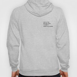 Sorry for being late Hoody