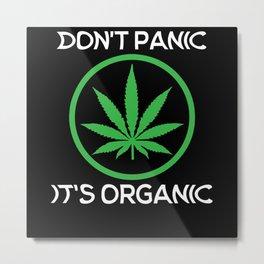 Stoner Gift Don't Panic Is Organic Metal Print