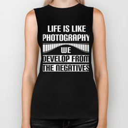 Life Is Like Photography, We Develop From The Negatives Biker Tank