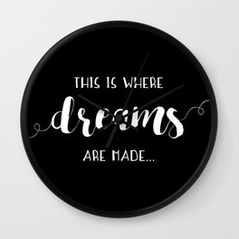 This Is Where Dreams Are Made... Wall Clock